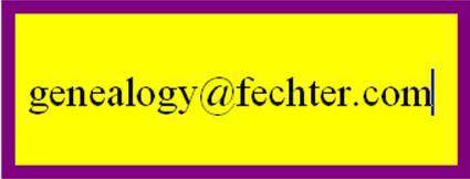 Send e-mail to: genealogy@fechter.com